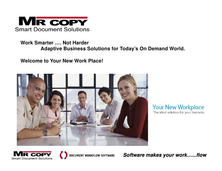 Work Smarter …. Not Harder        Adaptive Business Solutions for Today's On Demand World.  Welcome to Your New Work Place...