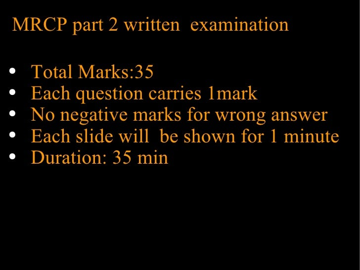 MRCP part 2 written  examination <ul><li>Total Marks:35 </li></ul><ul><li>Each question carries 1mark </li></ul><ul><li>No...