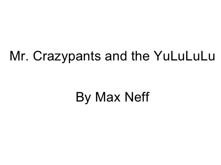 Mr. Crazypants and the YuLuLuLu By Max Neff