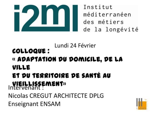 Colloque : « Adaptation du domicile, de la ville et du territoire de santé au vieillissement» Lundi 24 Février Intervenant...