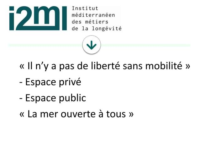 « Il n'y a pas de liberté sans mobilité » - Espace privé - Espace public « La mer ouverte à tous »