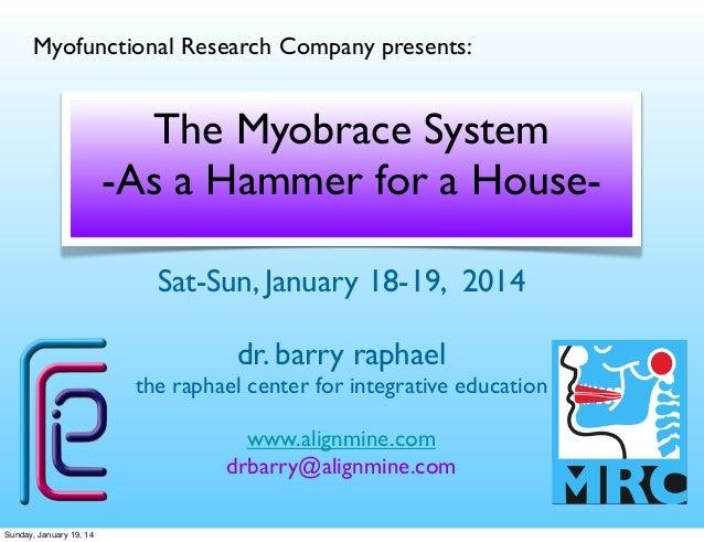 Myofunctional Research Company presents:  The Myobrace System -As a Hammer for a HouseSat-Sun, January 18-19, 2014 dr. bar...