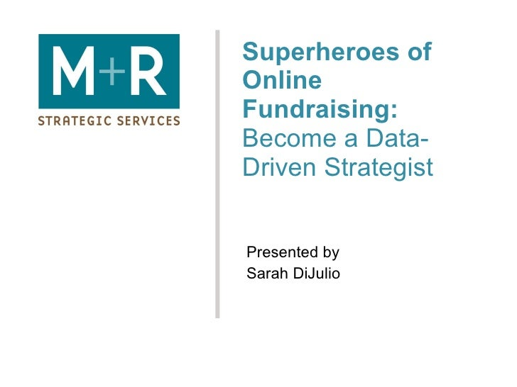 Superheroes of Online Fundraising:  Become a Data-Driven Strategist Presented by Sarah DiJulio
