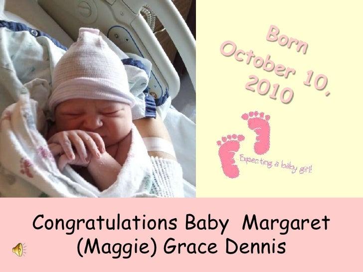 Born <br />October 10, 2010<br />Congratulations Baby  Margaret (Maggie) Grace Dennis<br />