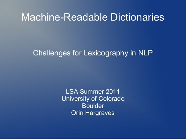 Machine-Readable Dictionaries Challenges for Lexicography in NLP LSA Summer 2011 University of Colorado Boulder Orin Hargr...
