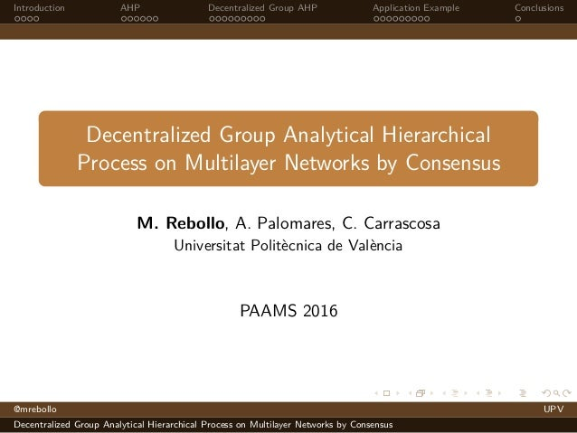 Introduction AHP Decentralized Group AHP Application Example Conclusions Decentralized Group Analytical Hierarchical Proce...