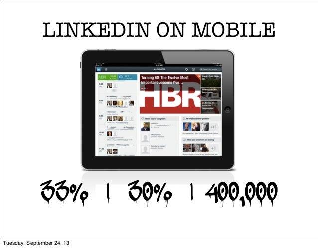 LINKEDIN ON MOBILE 33% | 30% | 400,000 Tuesday, September 24, 13