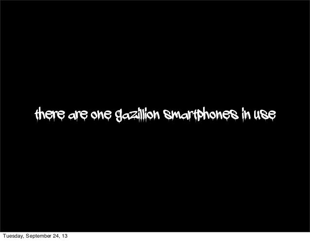 11 there are one gazillion smartphones in use Tuesday, September 24, 13