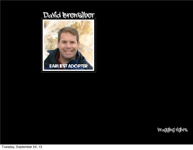EarliestAdopter David Brensilber bragging rights Tuesday, September 24, 13