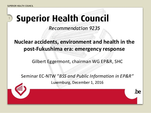 SUPERIOR HEALTH COUNCIL 1 Recommendation 9235 Nuclear accidents, environment and health in the post-Fukushima era: emergen...