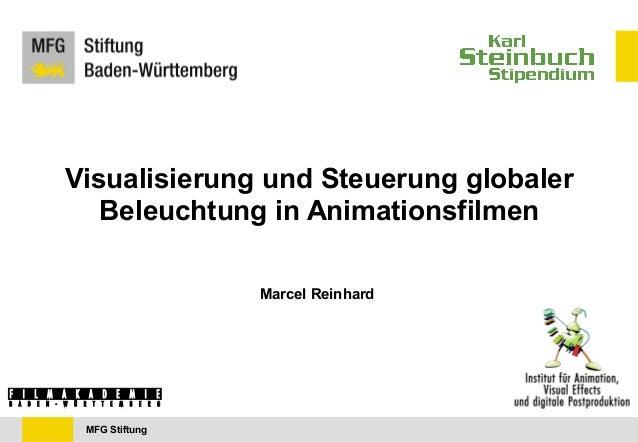 MFG Stiftung Visualisierung und Steuerung globaler Beleuchtung in Animationsfilmen Marcel Reinhard