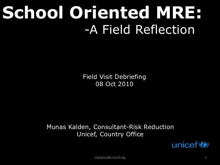 School Oriented MRE:               -A Field Reflection               Field Visit Debriefing                    08 Oct 2010...