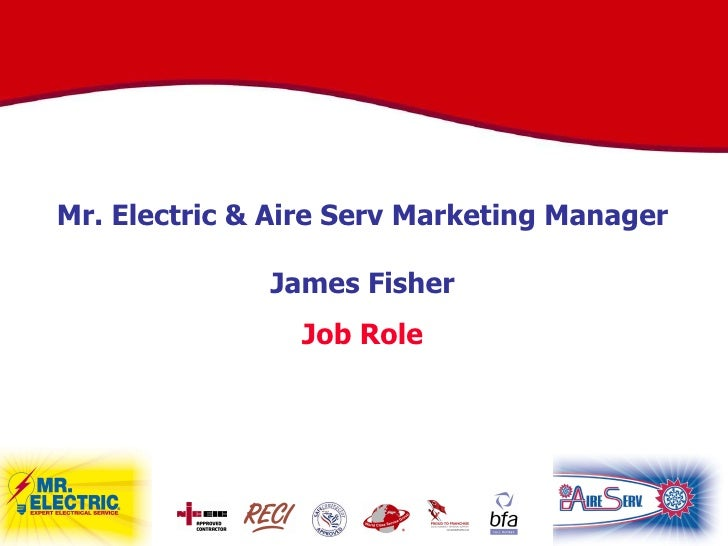 Mr. Electric & Aire Serv Marketing Manager James Fisher Job Role