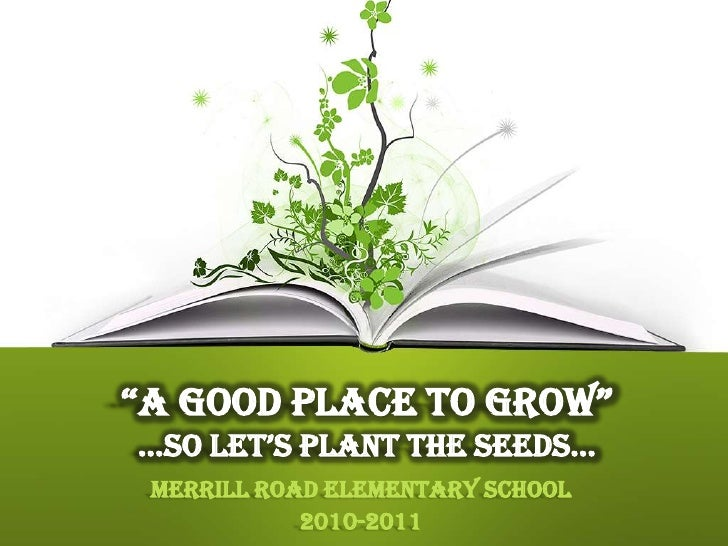 """A Good Place to Grow""…so let's plant the seeds…<br />Merrill Road Elementary School<br />2010-2011<br />"