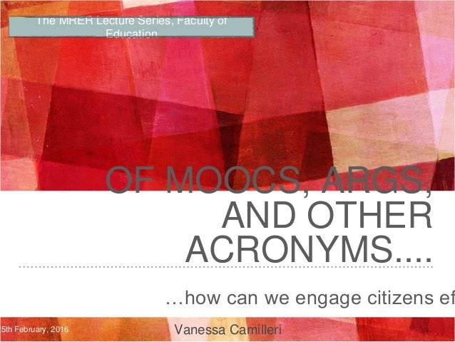 OF MOOCS, ARGS, AND OTHER ACRONYMS.... Vanessa Camilleri …how can we engage citizens ef The MRER Lecture Series, Faculty o...