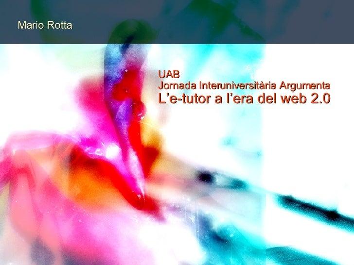 Mario Rotta UAB Jornada Interuniversitària Argumenta L'e-tutor a l'era del web 2.0