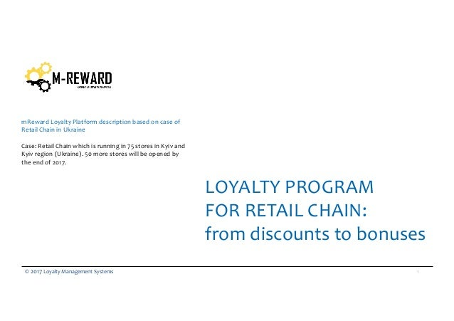 1© 2017 Loyalty Management Systems mReward Loyalty Platform description based on case of Retail Chain in Ukraine Case: Ret...