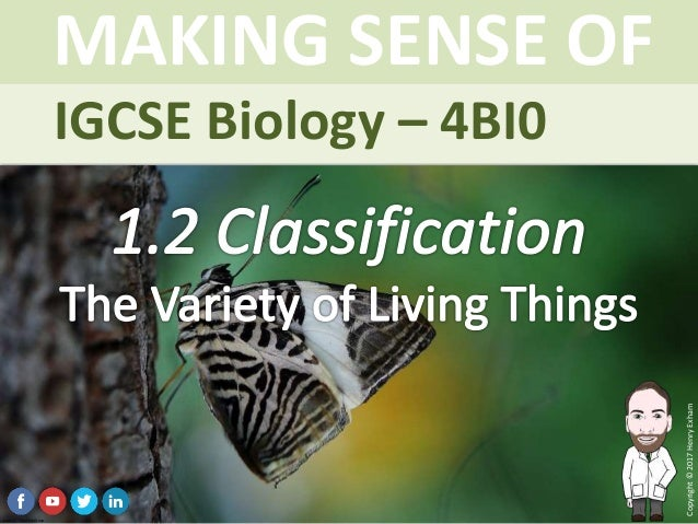 IGCSE Biology Brought to you by mrexham.com Copyright©2015HenryExham MAKING SENSE OF Topic 1.2 Classification The Variety ...