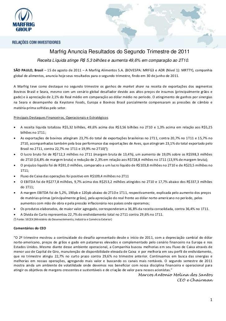 Marfrig Anuncia Resultados do Segundo Trimestre de 2011                  Receita Líquida atinge R$ 5,3 bilhões e aumenta 4...