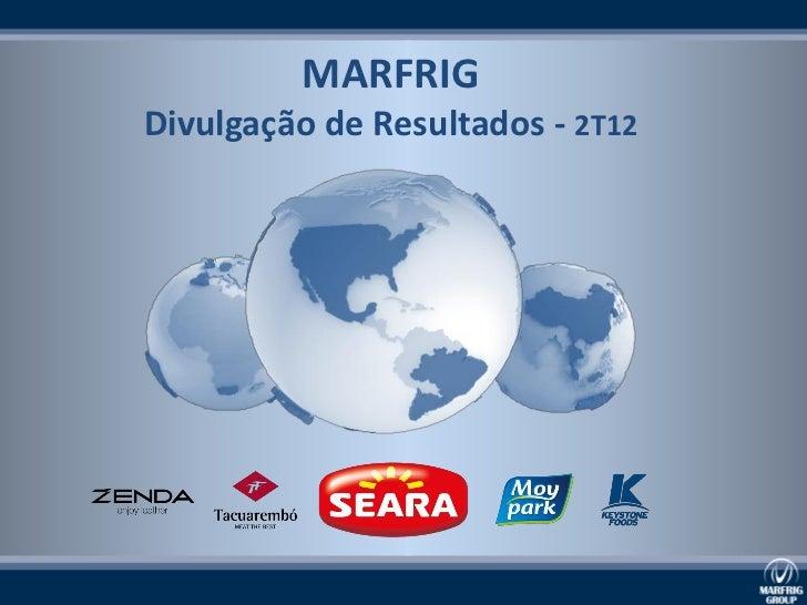 MARFRIGDivulgação de Resultados - 2T12