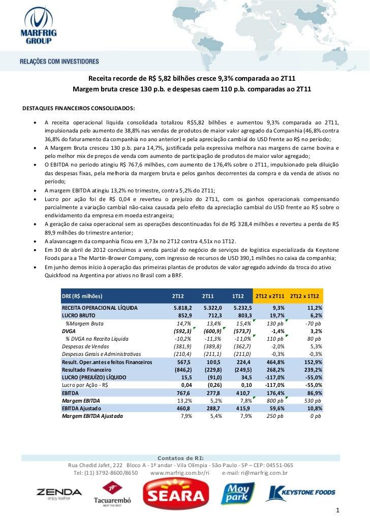Receita recorde de R$ 5,82 bilhões cresce 9,3% comparada ao 2T11                 Margem bruta cresce 130 p.b. e despesas c...