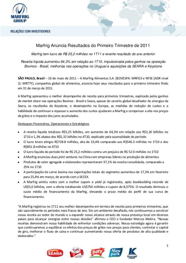 Marfrig Anuncia Resultados do Primeiro Trimestre de 2011         Marfrig tem lucro de R$ 25,2 milhões no 1T11 e reverte re...