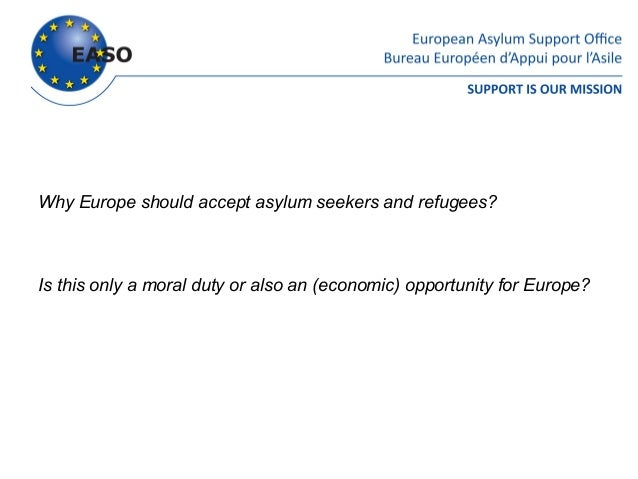 Why Europe should accept asylum seekers and refugees?Is this only a moral duty or also an (economic) opportunity for Europe?