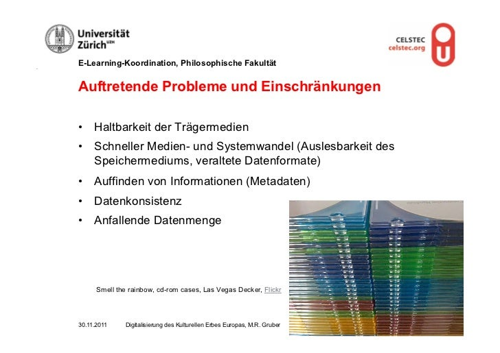 E-Learning-Koordination, Philosophische FakultätAuftretende Probleme und Einschränkungen• Haltbarkeit der Trägermedien• ...
