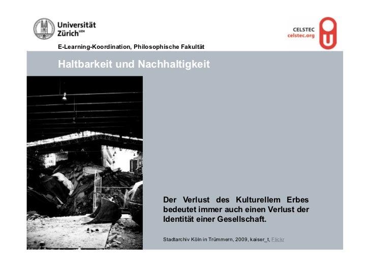 E-Learning-Koordination, Philosophische FakultätHaltbarkeit und Nachhaltigkeit                                  Der Verlus...