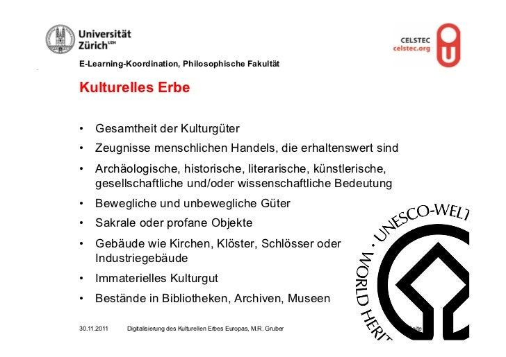 E-Learning-Koordination, Philosophische FakultätKulturelles Erbe• Gesamtheit der Kulturgüter• Zeugnisse menschlichen Han...
