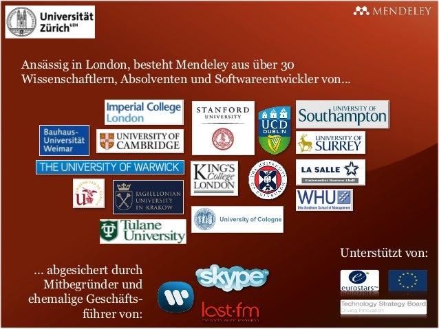 Ansässig in London, besteht Mendeley aus über 30Wissenschaftlern, Absolventen und Softwareentwickler von...               ...