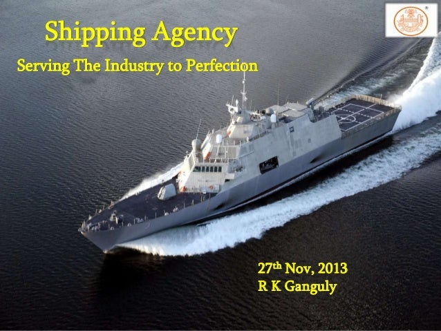 Shipping Agency Serving The Industry to Perfection  27th Nov, 2013 R K Ganguly