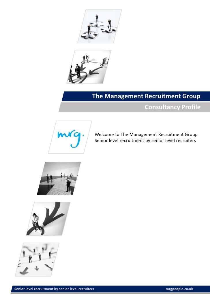 The Management Recruitment Group<br />Consultancy Profile<br />Welcome to The Management Recruitment Group<br />Senior lev...