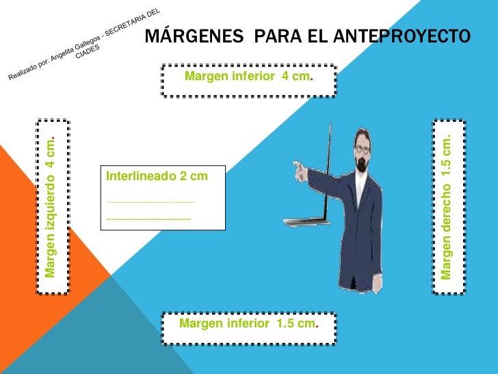 Margen inferior  4 cm.<br />MÁRGENES  PARA EL ANTEPROYECTO<br />Realizado por: Angelita Gallegos - SECRETARIA DEL CIADES<b...