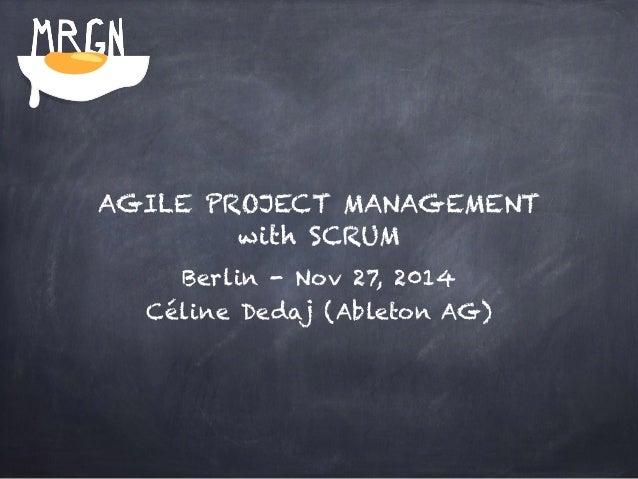 AGILE PROJECT MANAGEMENT  with SCRUM  Berlin - Nov 27, 2014  Céline Dedaj (Ableton AG)