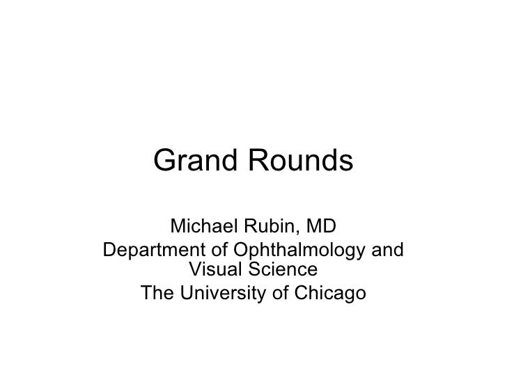 Grand Rounds Michael Rubin, MD Department of Ophthalmology and Visual Science The University of Chicago