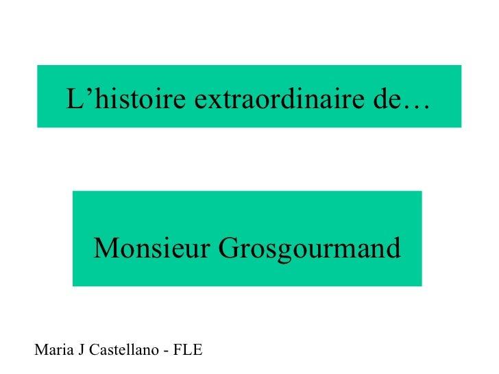 L'histoire extraordinaire de… Monsieur Grosgourmand Maria J Castellano - FLE