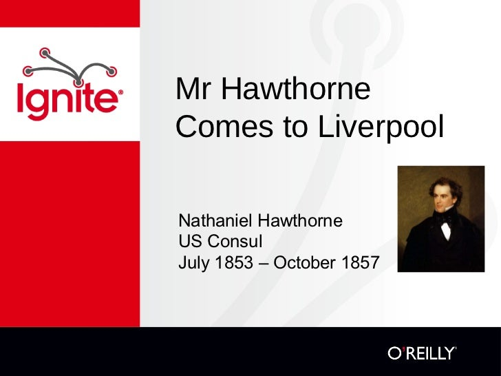 Mr HawthorneComes to LiverpoolNathaniel HawthorneUS ConsulJuly 1853 – October 1857