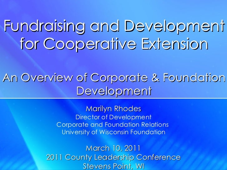 Fundraising and Development for Cooperative Extension An Overview of Corporate & Foundation Development Marilyn Rhodes Dir...