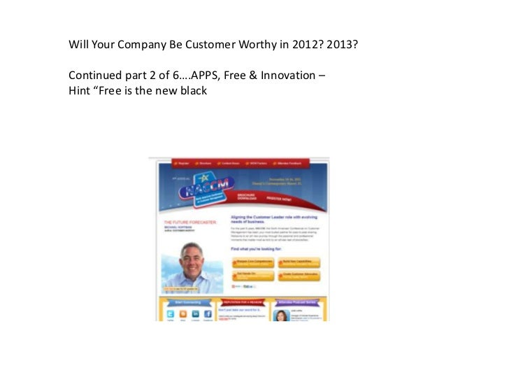"""Will Your Company Be Customer Worthy in 2012? 2013?Continued part 2 of 6….APPS, Free & Innovation –Hint """"Free is the new b..."""