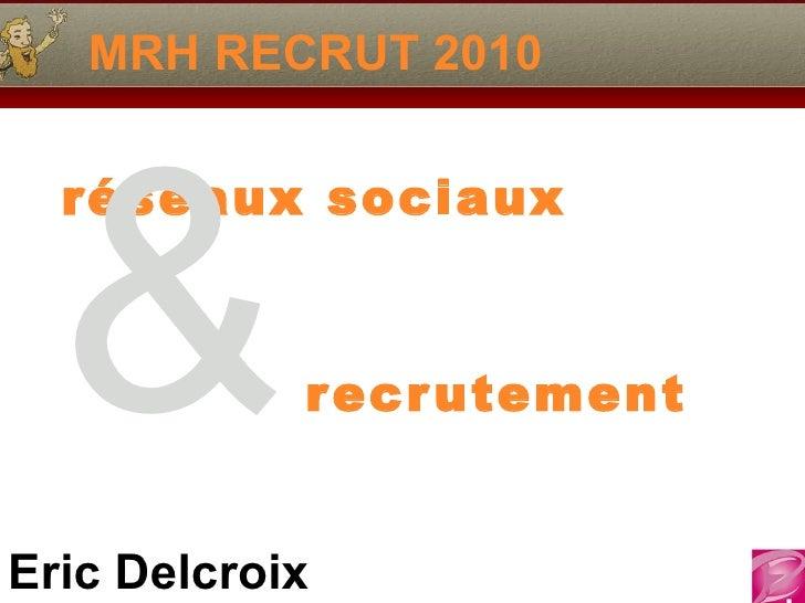 MRH RECRUT 2010 réseaux sociaux &  recrutement