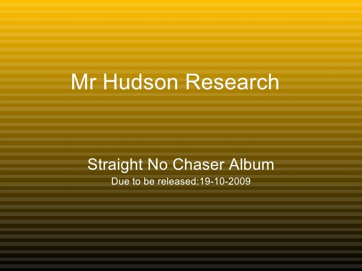 Mr Hudson Research Straight No Chaser Album Due to be released:19-10-2009