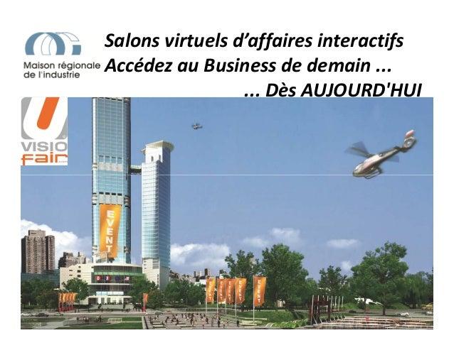 Salons virtuels d'affaires interactifsAccédez au Business de demain ...... Dès AUJOURDHUI