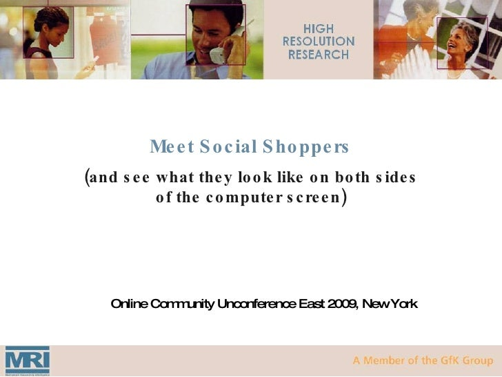 Meet Social Shoppers (and see what they look like on both sides of the computer screen) Online Community Unconference East...