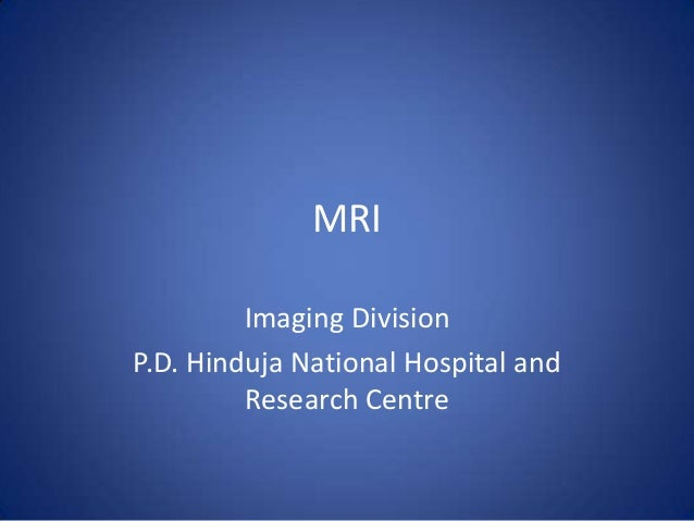 MRI Imaging Division P.D. Hinduja National Hospital and Research Centre