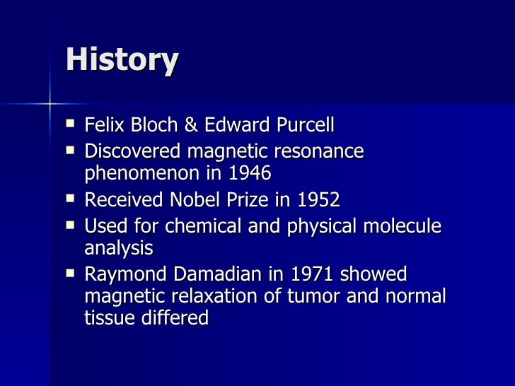 the history of mri My concern is the distortion by the nobel committee to write me out of the history  of the mri every history book from now on will say the mri is.