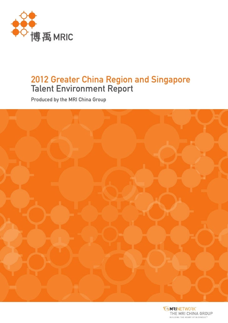 2012 Greater China Region and SingaporeTalent Environment ReportProduced by the MRI China Group