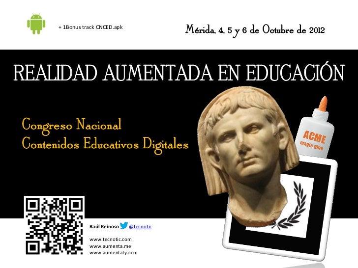+ 1Bonus track CNCED.apk                                                 Mérida, 4, 5 y 6 de Octubre de 2012REALIDAD AUMEN...