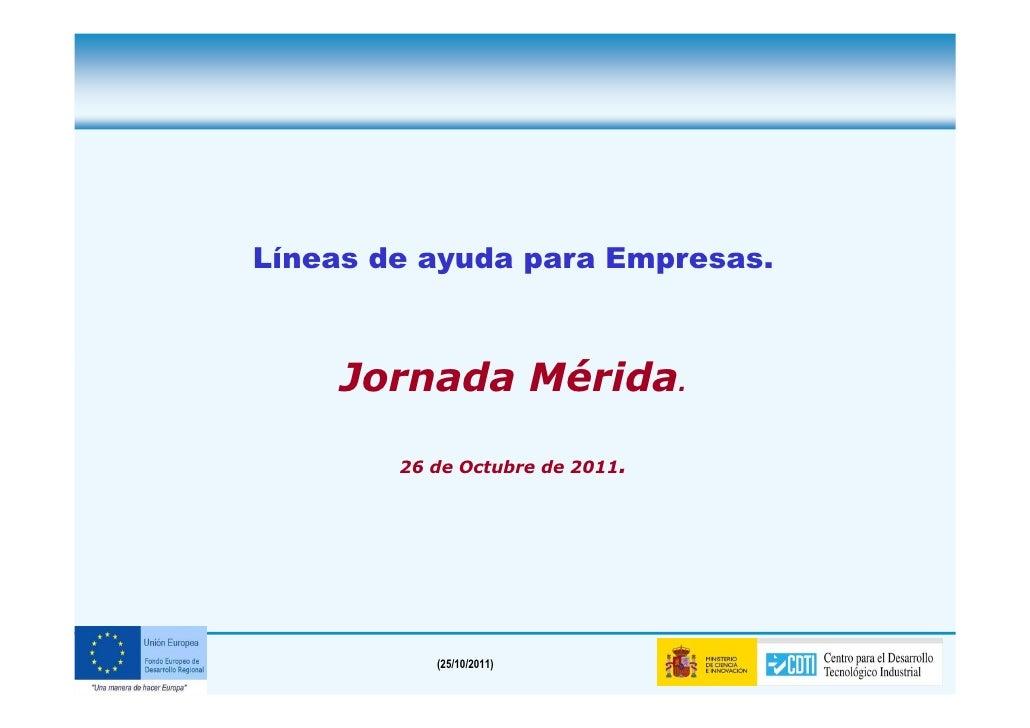 Líneas de ayuda para Empresas.         Jornada Mérida.            26 de Octubre de 2011.1              (25/10/2011)