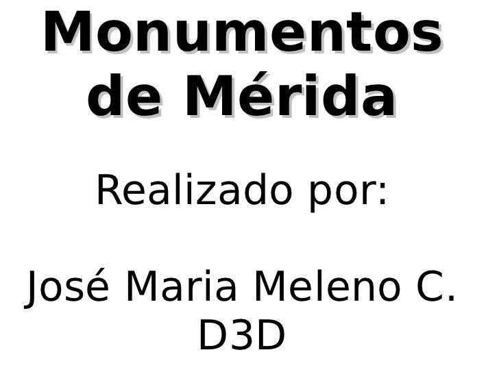 MonumentosMonumentos de Méridade Mérida Realizado por: José Maria Meleno C. D3D